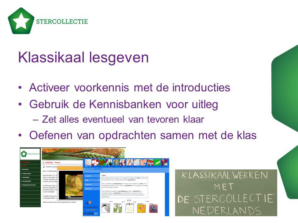 Klassikaal lesgeven Activeer voorkennis met de introducties Gebruik de Kennisbanken voor uitleg –Zet alles eventueel van tevoren klaar Oefenen van opd