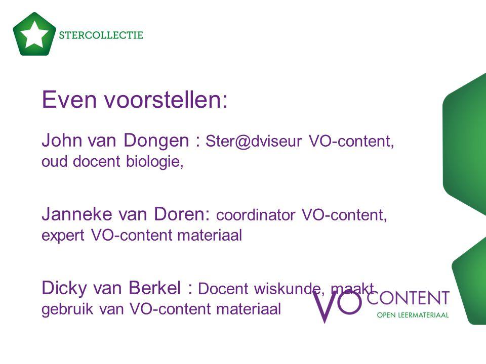Even voorstellen: John van Dongen : Ster@dviseur VO-content, oud docent biologie, Janneke van Doren: coordinator VO-content, expert VO-content materia