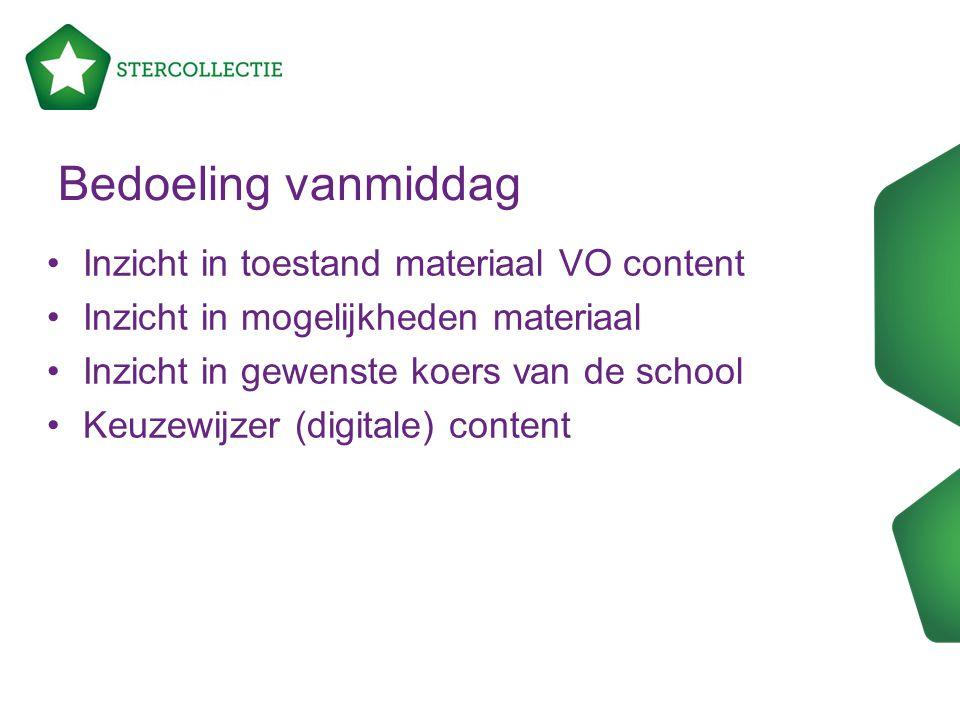 Bedoeling vanmiddag Inzicht in toestand materiaal VO content Inzicht in mogelijkheden materiaal Inzicht in gewenste koers van de school Keuzewijzer (d