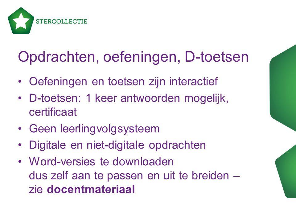 Opdrachten, oefeningen, D-toetsen Oefeningen en toetsen zijn interactief D-toetsen: 1 keer antwoorden mogelijk, certificaat Geen leerlingvolgsysteem D