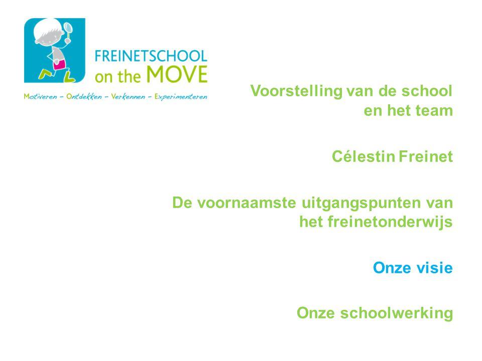 Programma Voorstelling van de school en het team Célestin Freinet De voornaamste uitgangspunten van het freinetonderwijs Onze visie Onze schoolwerking