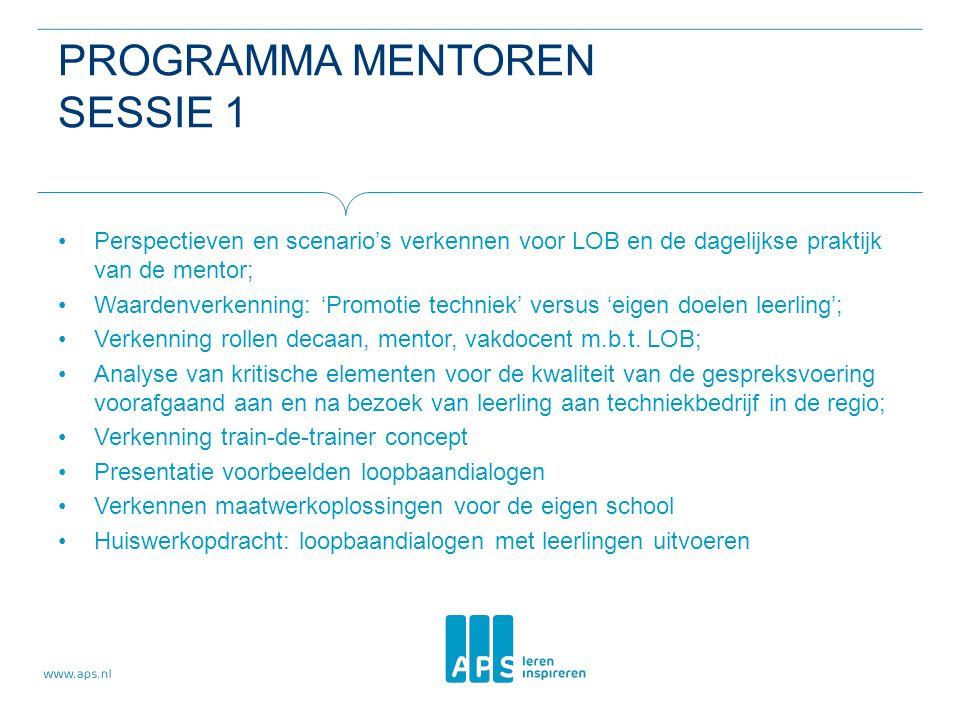 PROGRAMMA MENTOREN SESSIE 1 Perspectieven en scenario's verkennen voor LOB en de dagelijkse praktijk van de mentor; Waardenverkenning: 'Promotie techniek' versus 'eigen doelen leerling'; Verkenning rollen decaan, mentor, vakdocent m.b.t.