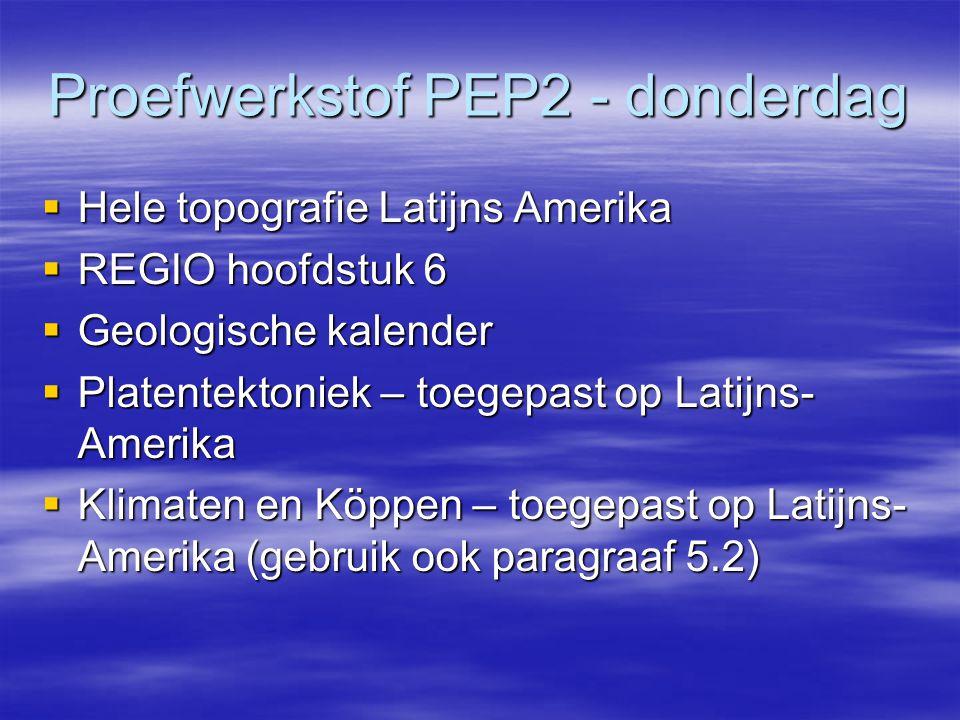 Proefwerkstof PEP2 - donderdag  Hele topografie Latijns Amerika  REGIO hoofdstuk 6  Geologische kalender  Platentektoniek – toegepast op Latijns-