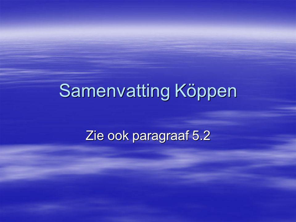 Samenvatting Köppen Zie ook paragraaf 5.2