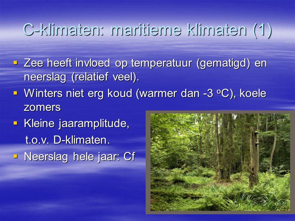 C-klimaten: maritieme klimaten (1)  Zee heeft invloed op temperatuur (gematigd) en neerslag (relatief veel).  Winters niet erg koud (warmer dan -3 o
