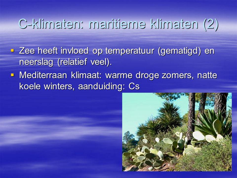 C-klimaten: maritieme klimaten (2)  Zee heeft invloed op temperatuur (gematigd) en neerslag (relatief veel).  Mediterraan klimaat: warme droge zomer