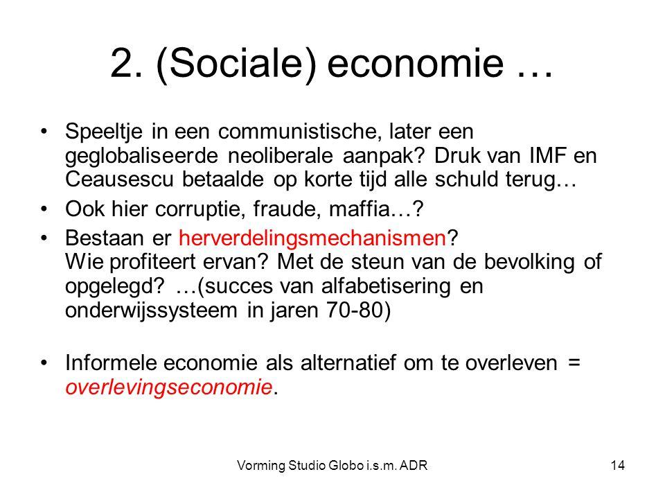 Vorming Studio Globo i.s.m. ADR14 2. (Sociale) economie … Speeltje in een communistische, later een geglobaliseerde neoliberale aanpak? Druk van IMF e