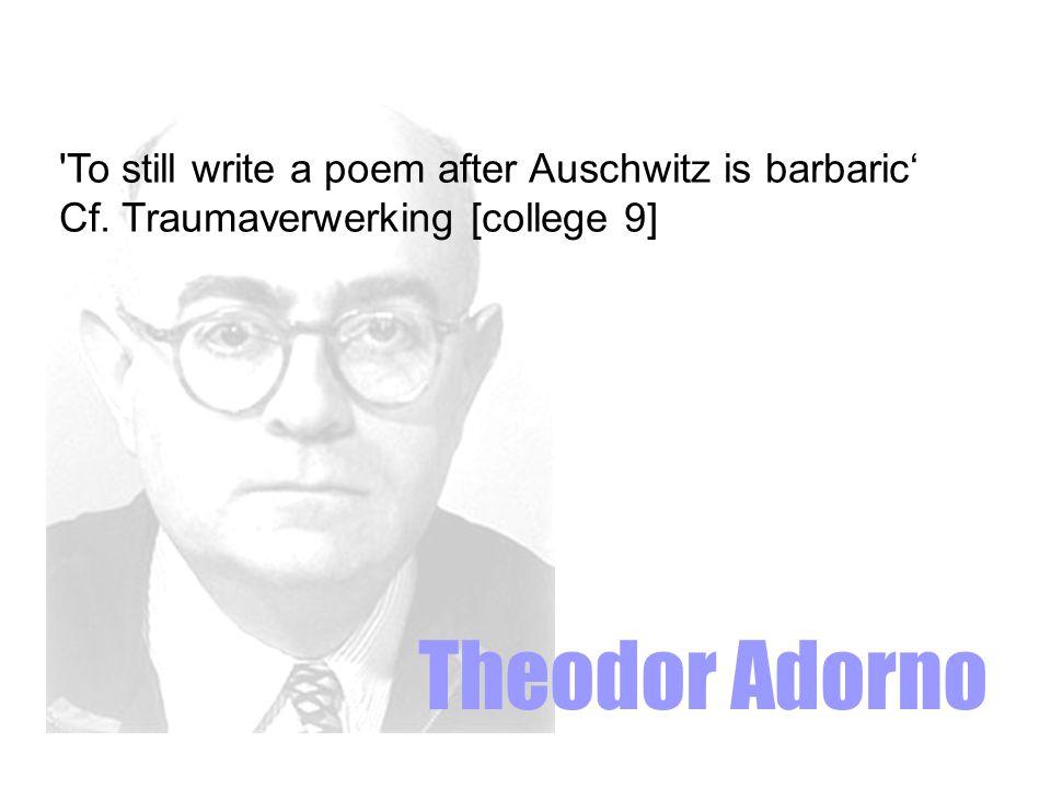 To still write a poem after Auschwitz is barbaric' Cf. Traumaverwerking [college 9]