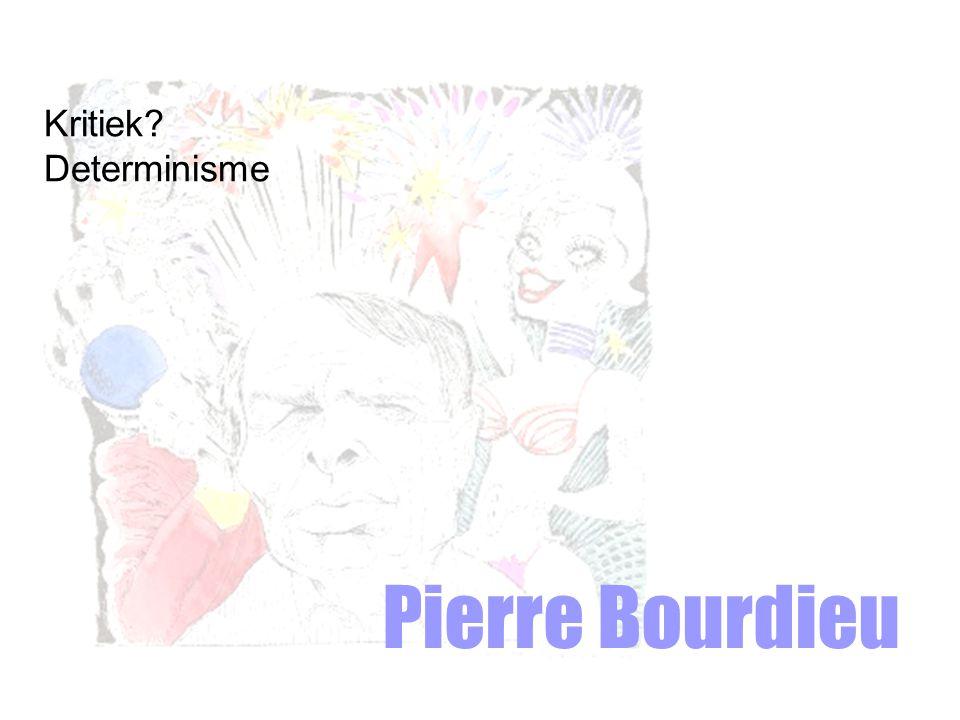 Pierre Bourdieu Kritiek? Determinisme