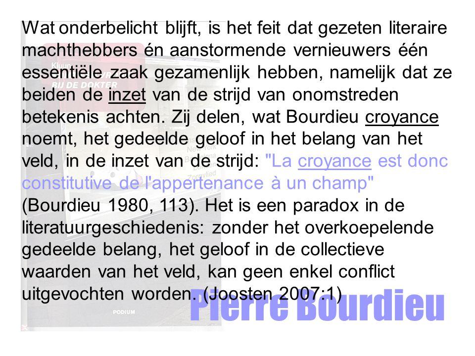 Pierre Bourdieu Wat onderbelicht blijft, is het feit dat gezeten literaire machthebbers én aanstormende vernieuwers één essentiële zaak gezamenlijk hebben, namelijk dat ze beiden de inzet van de strijd van onomstreden betekenis achten.