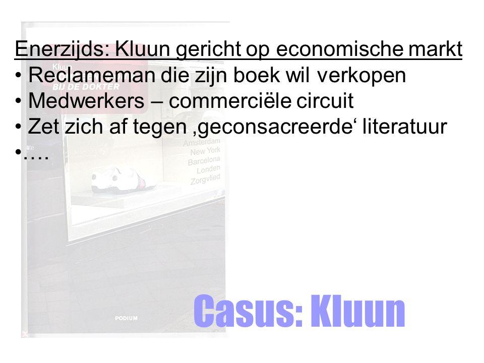 Casus: Kluun Enerzijds: Kluun gericht op economische markt Reclameman die zijn boek wil verkopen Medwerkers – commerciële circuit Zet zich af tegen 'geconsacreerde' literatuur ….