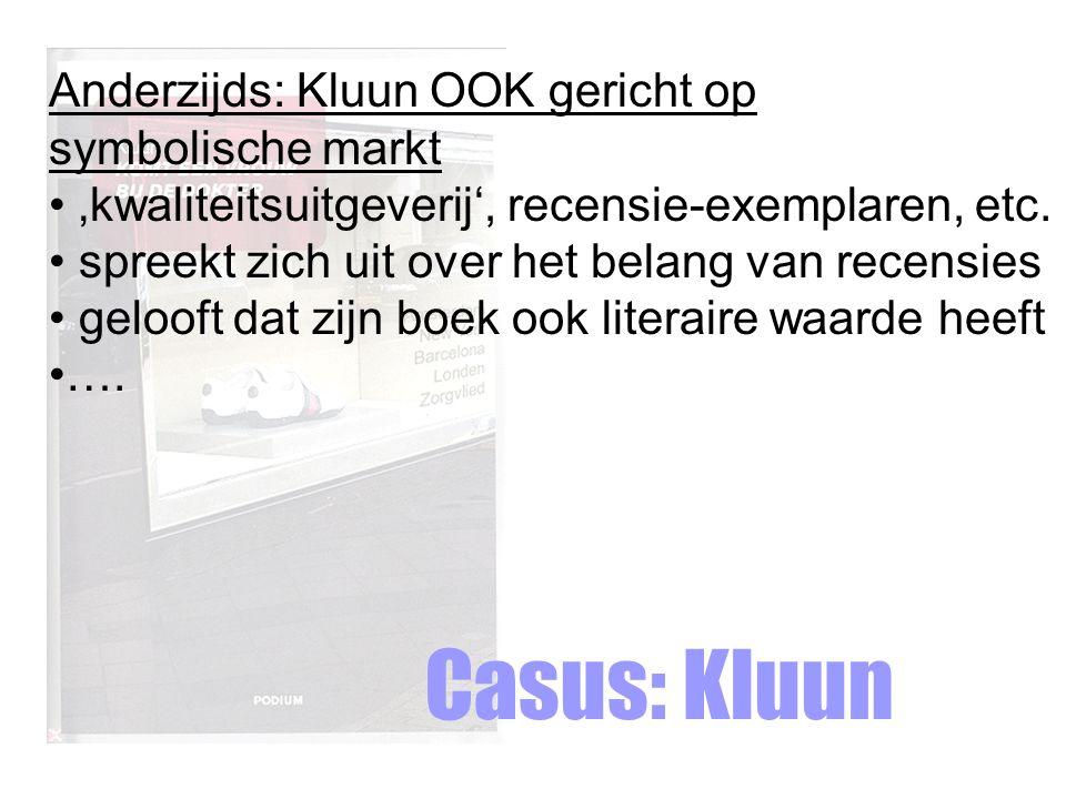 Casus: Kluun Anderzijds: Kluun OOK gericht op symbolische markt 'kwaliteitsuitgeverij', recensie-exemplaren, etc.