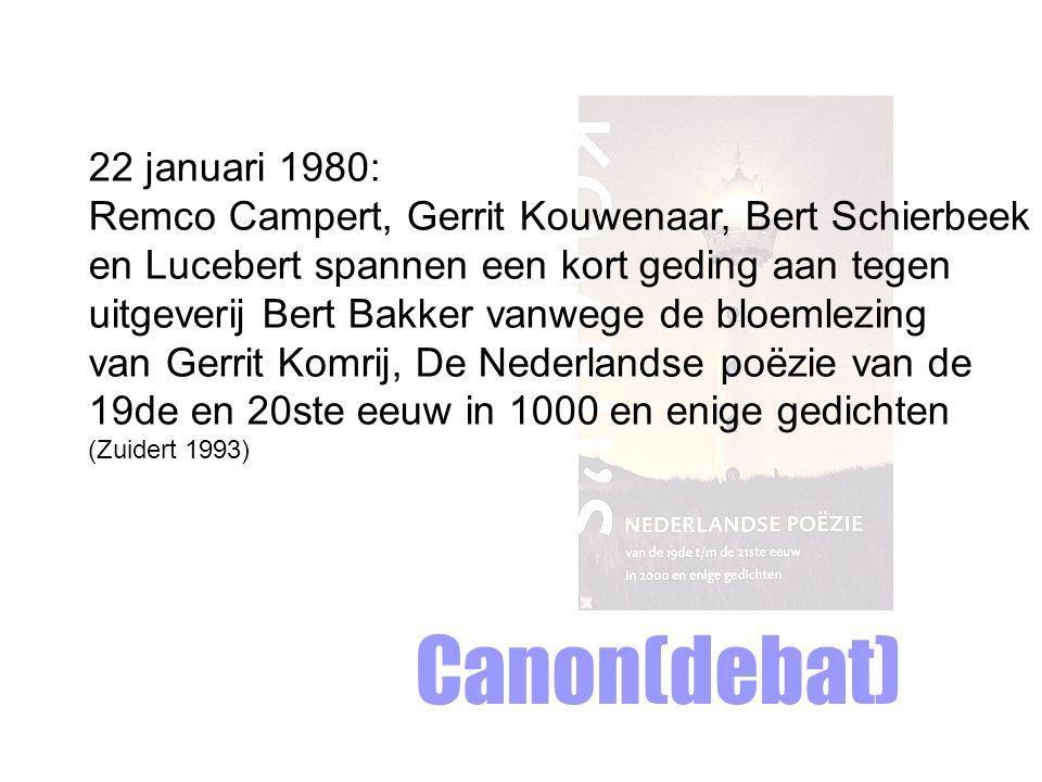 Canon(debat) 22 januari 1980: Remco Campert, Gerrit Kouwenaar, Bert Schierbeek en Lucebert spannen een kort geding aan tegen uitgeverij Bert Bakker vanwege de bloemlezing van Gerrit Komrij, De Nederlandse poëzie van de 19de en 20ste eeuw in 1000 en enige gedichten (Zuidert 1993)