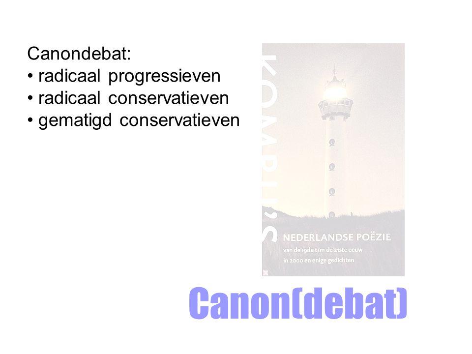 Canon(debat) Canondebat: radicaal progressieven radicaal conservatieven gematigd conservatieven