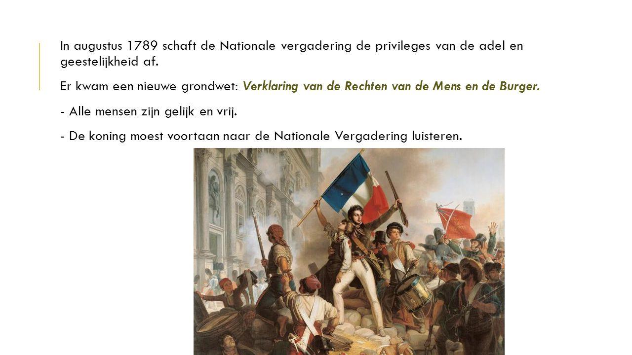 In augustus 1789 schaft de Nationale vergadering de privileges van de adel en geestelijkheid af. Er kwam een nieuwe grondwet: Verklaring van de Rechte