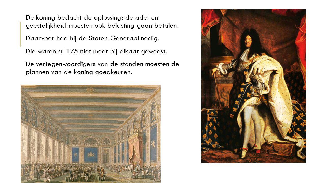 De koning bedacht de oplossing; de adel en geestelijkheid moesten ook belasting gaan betalen. Daarvoor had hij de Staten-Generaal nodig. Die waren al