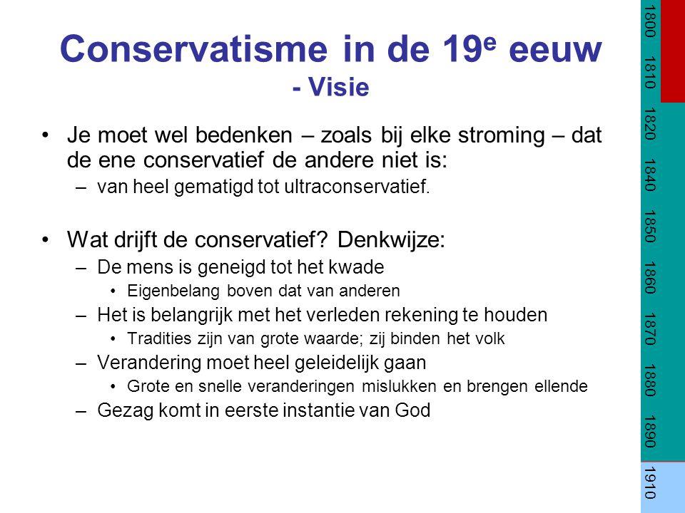 Conservatisme in de 19 e eeuw - Visie Je moet wel bedenken – zoals bij elke stroming – dat de ene conservatief de andere niet is: –van heel gematigd t