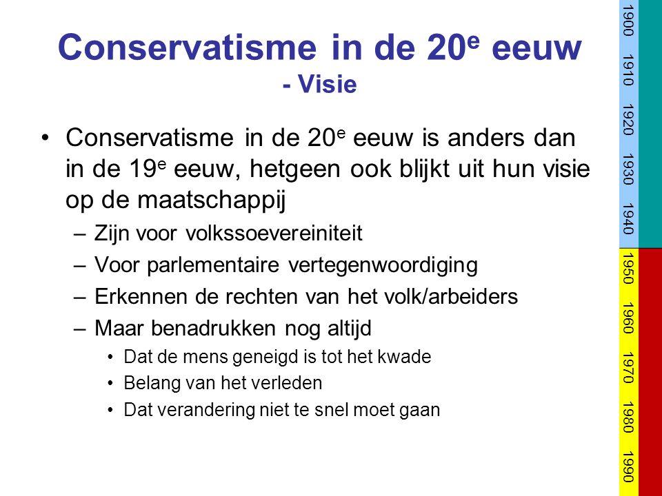 Conservatisme in de 20 e eeuw - Visie Conservatisme in de 20 e eeuw is anders dan in de 19 e eeuw, hetgeen ook blijkt uit hun visie op de maatschappij