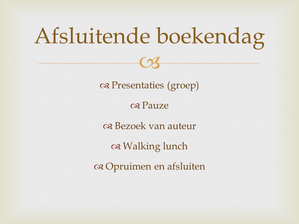   Presentaties (groep)  Pauze  Bezoek van auteur  Walking lunch  Opruimen en afsluiten Afsluitende boekendag