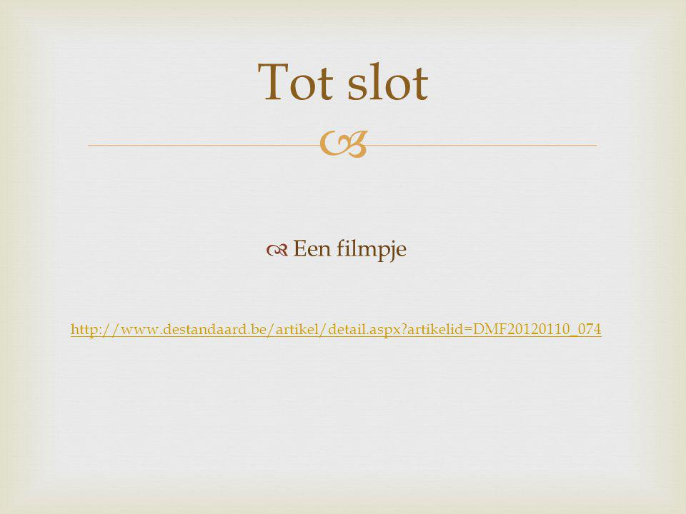   Een filmpje http://www.destandaard.be/artikel/detail.aspx artikelid=DMF20120110_074 Tot slot
