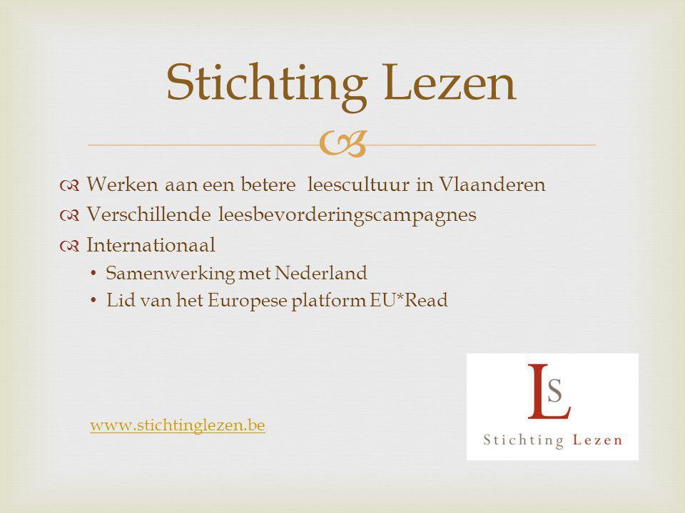   Werken aan een betere leescultuur in Vlaanderen  Verschillende leesbevorderingscampagnes  Internationaal Samenwerking met Nederland Lid van het Europese platform EU*Read www.stichtinglezen.be Stichting Lezen