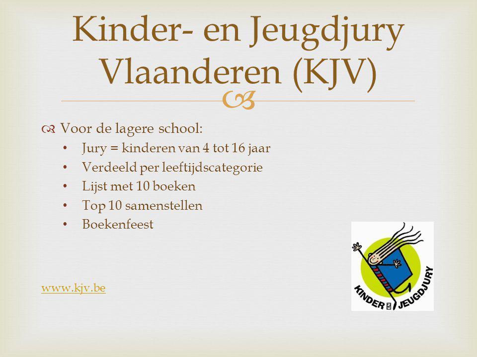   Voor de lagere school: Jury = kinderen van 4 tot 16 jaar Verdeeld per leeftijdscategorie Lijst met 10 boeken Top 10 samenstellen Boekenfeest www.kjv.be Kinder- en Jeugdjury Vlaanderen (KJV)