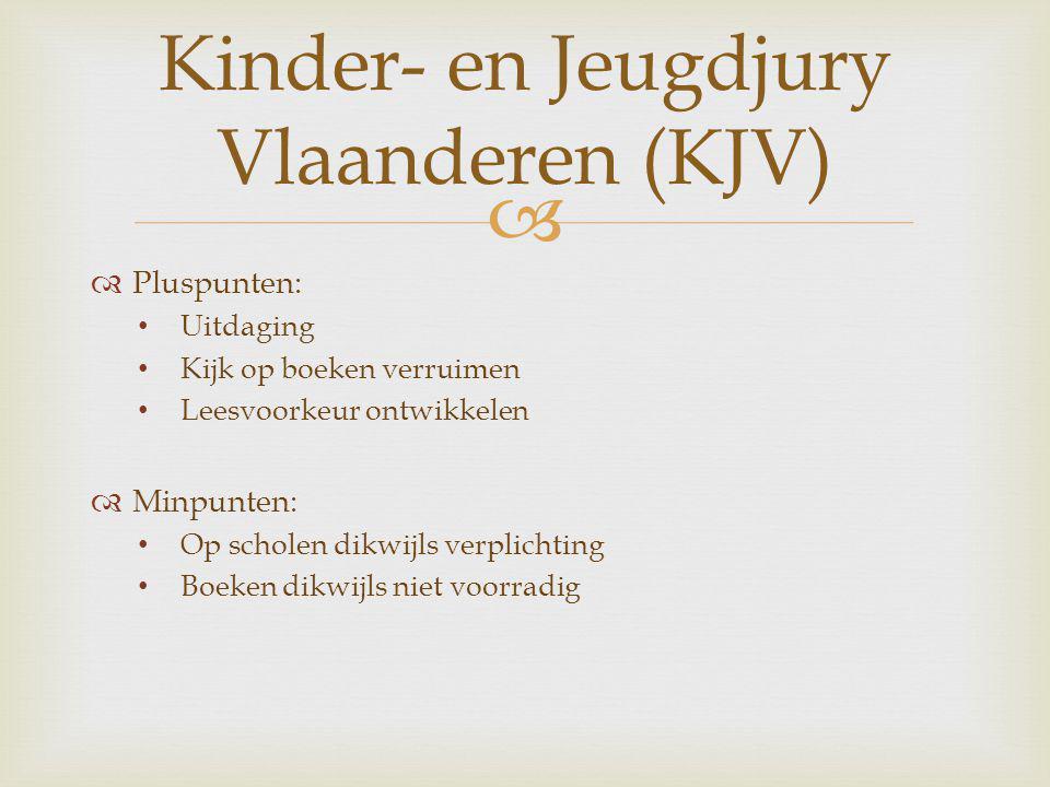   Pluspunten: Uitdaging Kijk op boeken verruimen Leesvoorkeur ontwikkelen  Minpunten: Op scholen dikwijls verplichting Boeken dikwijls niet voorradig Kinder- en Jeugdjury Vlaanderen (KJV)