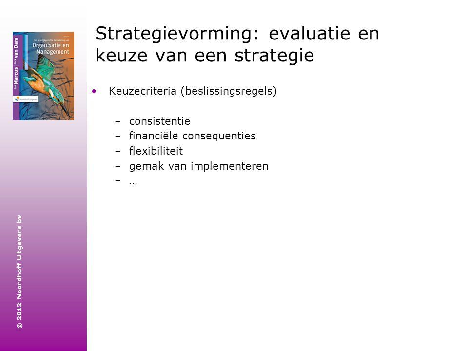 © 2012 Noordhoff Uitgevers bv Strategievorming: evaluatie en keuze van een strategie Keuzecriteria (beslissingsregels) –consistentie –financiële conse