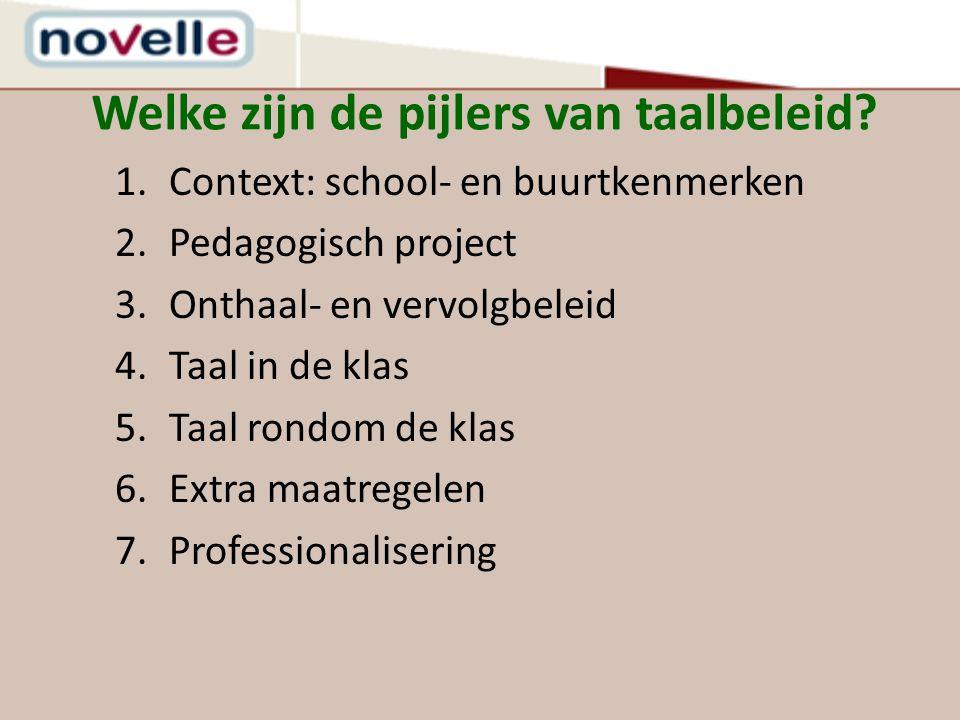 Welke zijn de pijlers van taalbeleid? 1.Context: school- en buurtkenmerken 2.Pedagogisch project 3.Onthaal- en vervolgbeleid 4.Taal in de klas 5.Taal