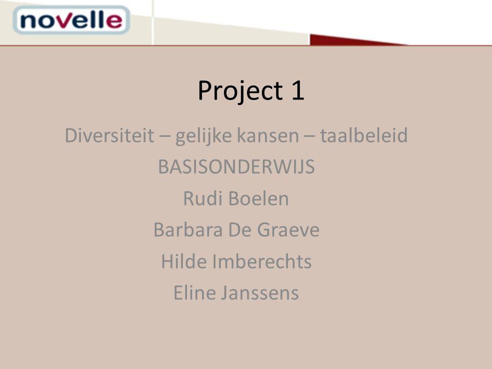 Project 1 Diversiteit – gelijke kansen – taalbeleid BASISONDERWIJS Rudi Boelen Barbara De Graeve Hilde Imberechts Eline Janssens