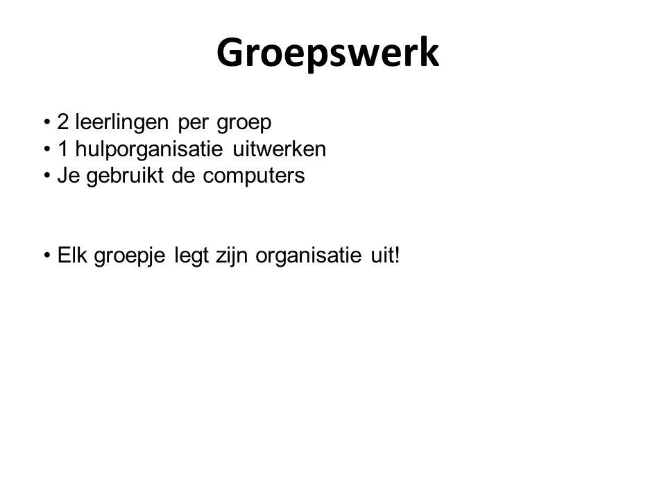 Groepswerk 2 leerlingen per groep 1 hulporganisatie uitwerken Je gebruikt de computers Elk groepje legt zijn organisatie uit!