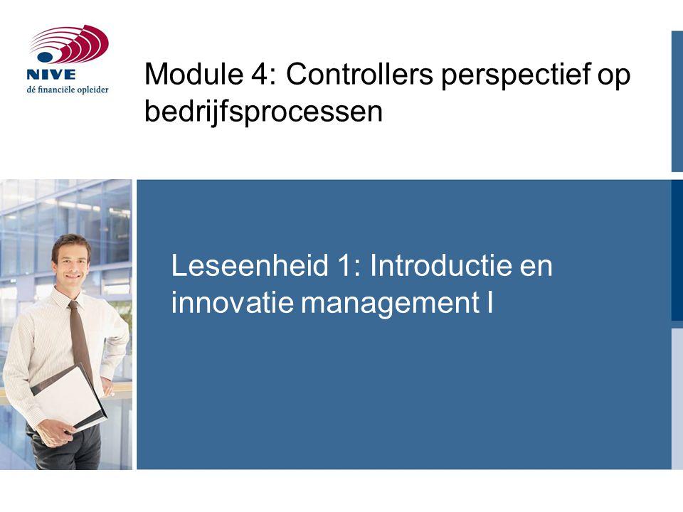 Leseenheid 1: Introductie en innovatie management I Module 4: Controllers perspectief op bedrijfsprocessen