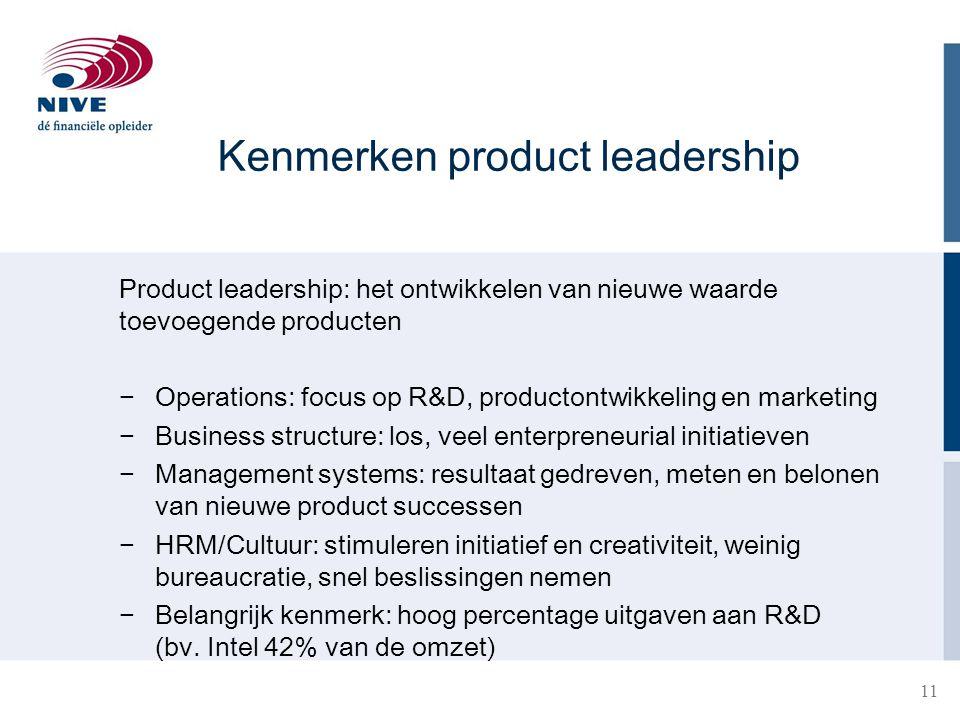 Kenmerken product leadership Product leadership: het ontwikkelen van nieuwe waarde toevoegende producten − Operations: focus op R&D, productontwikkeli