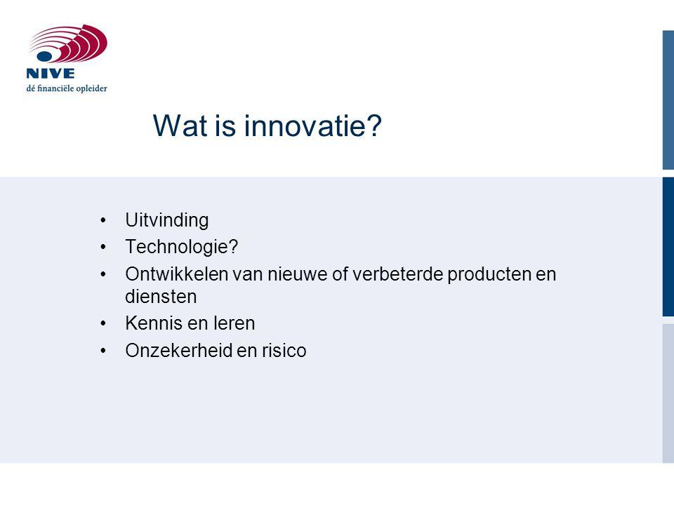 Wat is innovatie? Uitvinding Technologie? Ontwikkelen van nieuwe of verbeterde producten en diensten Kennis en leren Onzekerheid en risico
