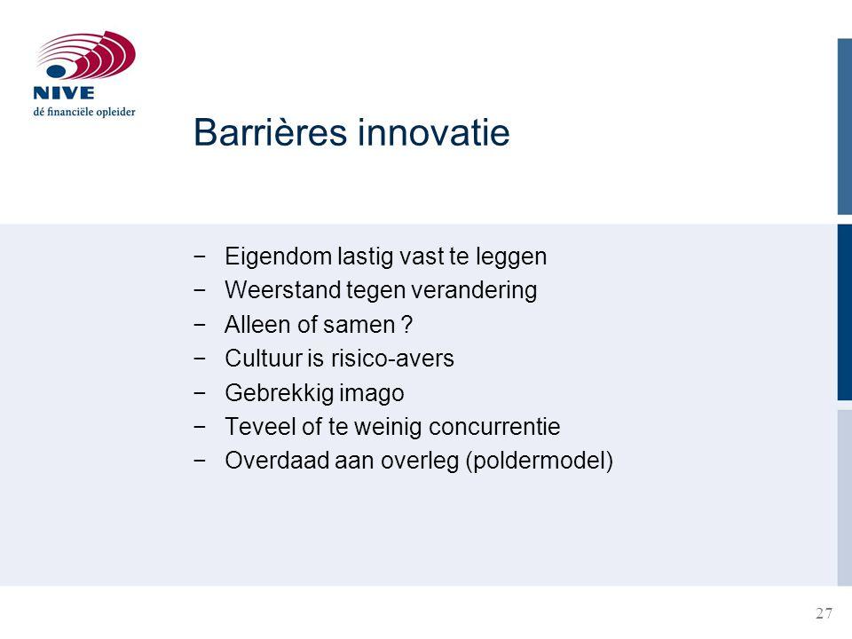 27 Barrières innovatie −Eigendom lastig vast te leggen −Weerstand tegen verandering −Alleen of samen ? −Cultuur is risico-avers −Gebrekkig imago −Teve