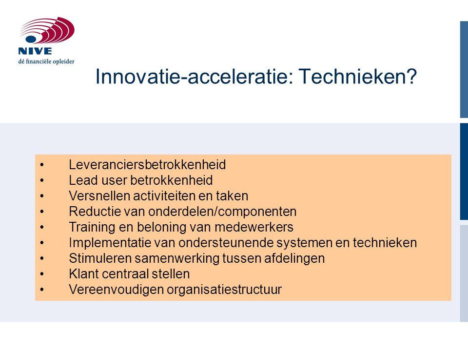 Innovatie-acceleratie: Technieken? Leveranciersbetrokkenheid Lead user betrokkenheid Versnellen activiteiten en taken Reductie van onderdelen/componen