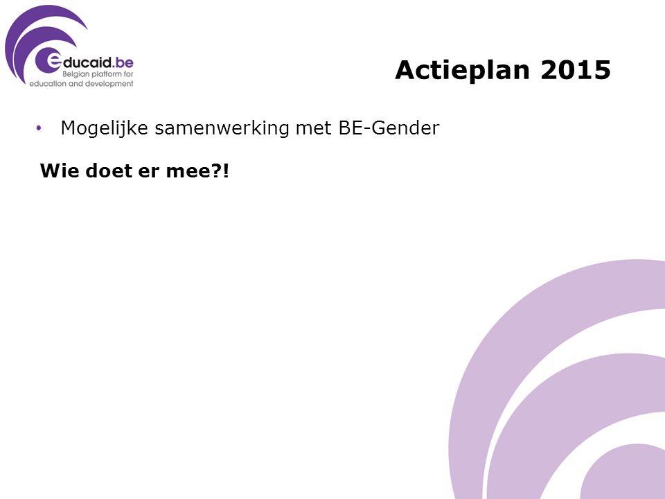 Mogelijke samenwerking met BE-Gender Wie doet er mee ! Actieplan 2015