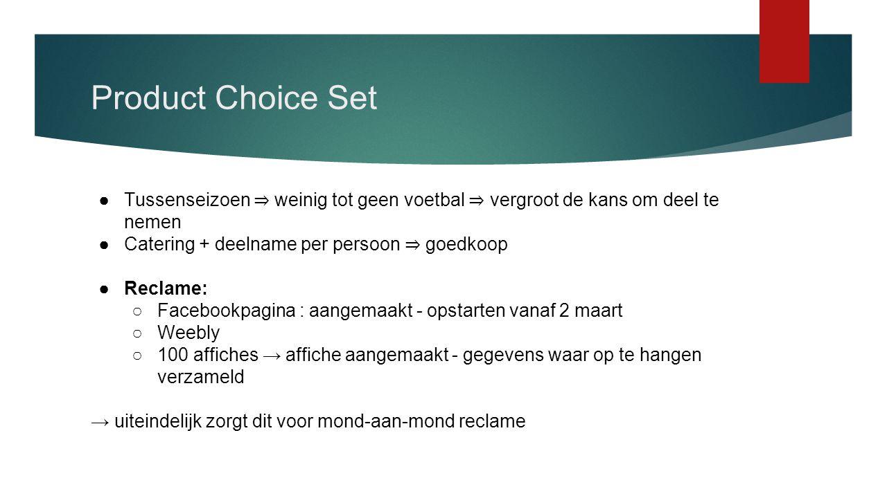 Product Choice Set ●Tussenseizoen ⇒ weinig tot geen voetbal ⇒ vergroot de kans om deel te nemen ●Catering + deelname per persoon ⇒ goedkoop ●Reclame: