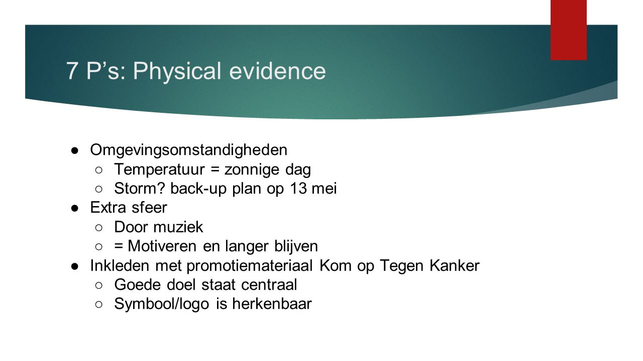 7 P's: Physical evidence ●Omgevingsomstandigheden ○Temperatuur = zonnige dag ○Storm.