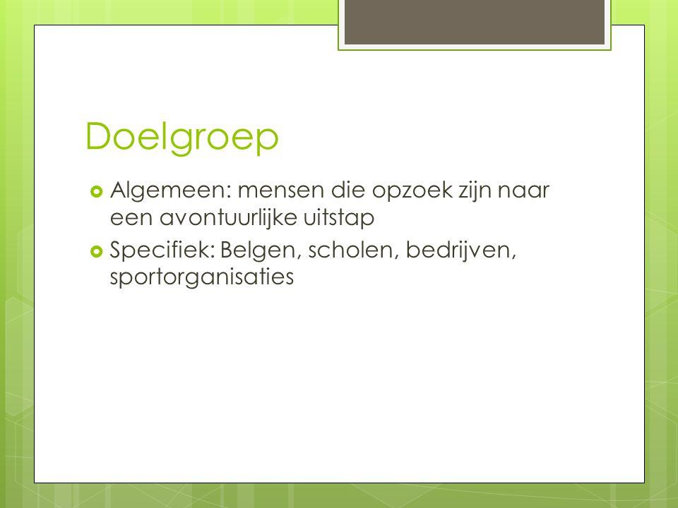 Doelgroep  Algemeen: mensen die opzoek zijn naar een avontuurlijke uitstap  Specifiek: Belgen, scholen, bedrijven, sportorganisaties