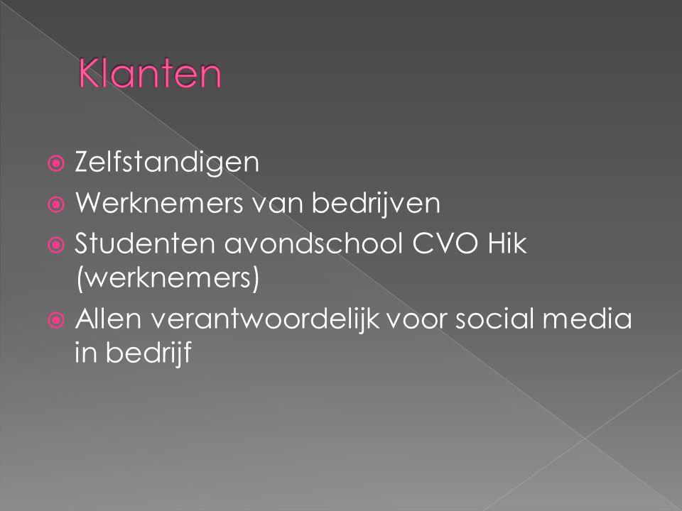  Zelfstandigen  Werknemers van bedrijven  Studenten avondschool CVO Hik (werknemers)  Allen verantwoordelijk voor social media in bedrijf