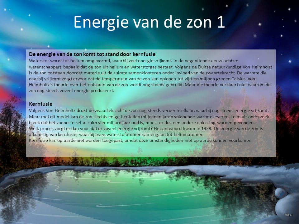 Energie van de zon 1 De energie van de zon komt tot stand door kernfusie Waterstof wordt tot helium omgevormd, waarbij veel energie vrijkomt. In de ne