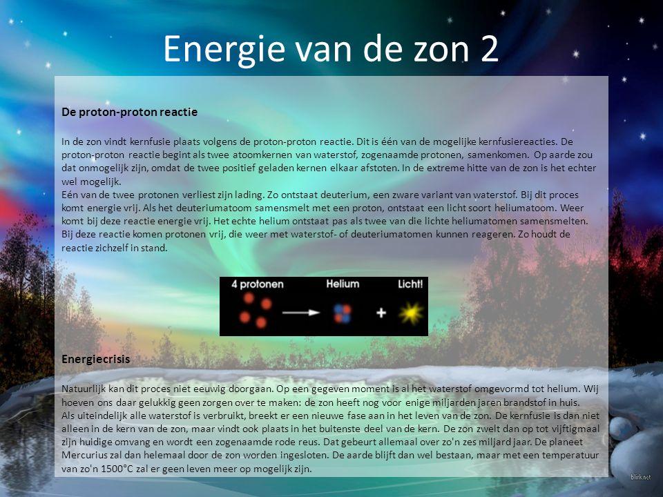 Energie van de zon 2 De proton-proton reactie In de zon vindt kernfusie plaats volgens de proton-proton reactie. Dit is één van de mogelijke kernfusie