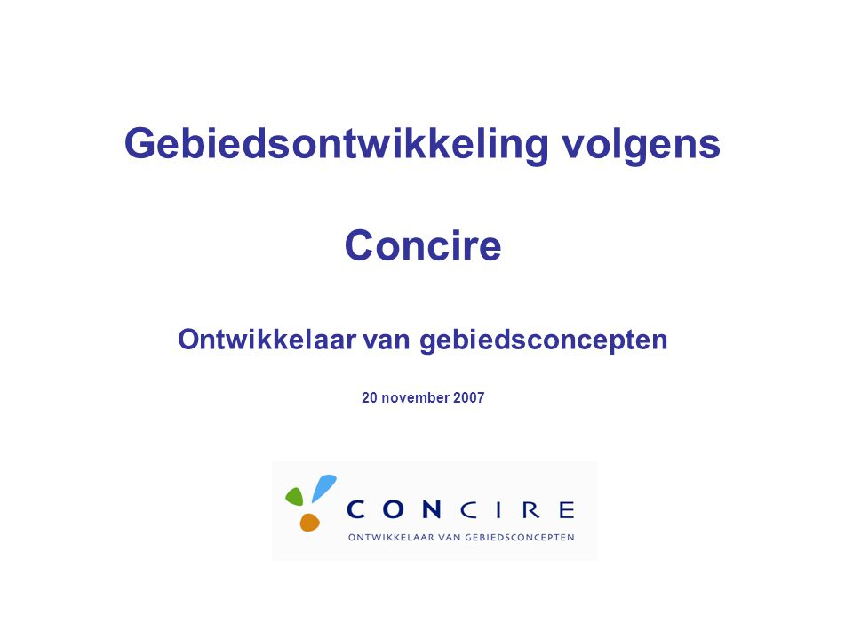 Gebiedsontwikkeling volgens Concire Ontwikkelaar van gebiedsconcepten 20 november 2007