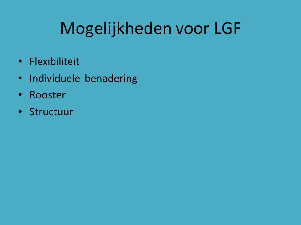 Mogelijkheden voor LGF Flexibiliteit Individuele benadering Rooster Structuur