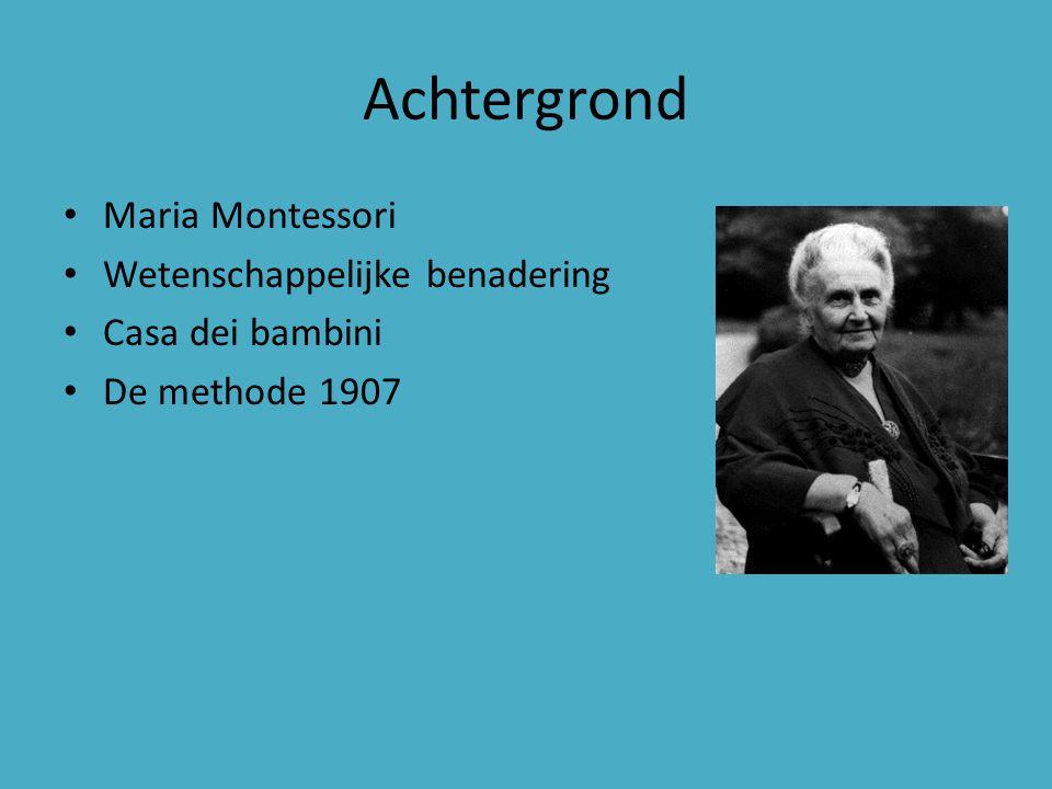 Achtergrond Maria Montessori Wetenschappelijke benadering Casa dei bambini De methode 1907