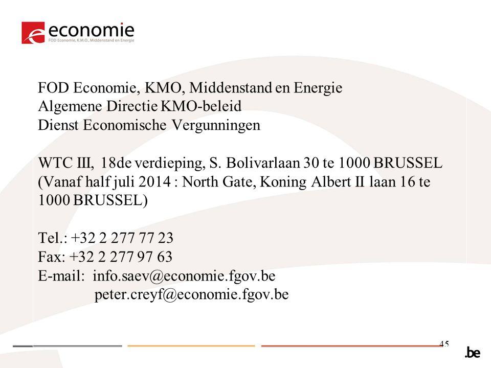 45 FOD Economie, KMO, Middenstand en Energie Algemene Directie KMO-beleid Dienst Economische Vergunningen WTC III, 18de verdieping, S.