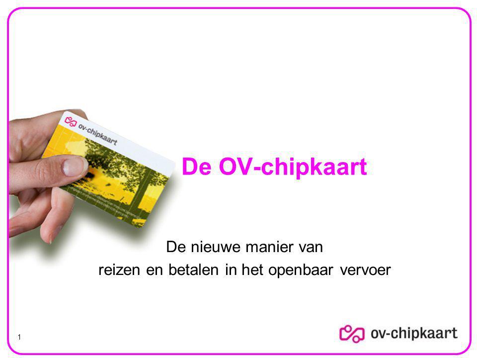 1 De nieuwe manier van reizen en betalen in het openbaar vervoer De OV-chipkaart