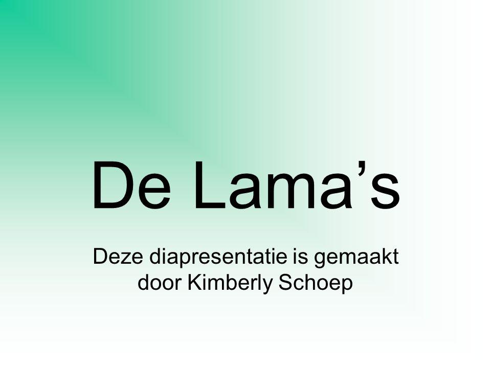 De Lama's Deze diapresentatie is gemaakt door Kimberly Schoep