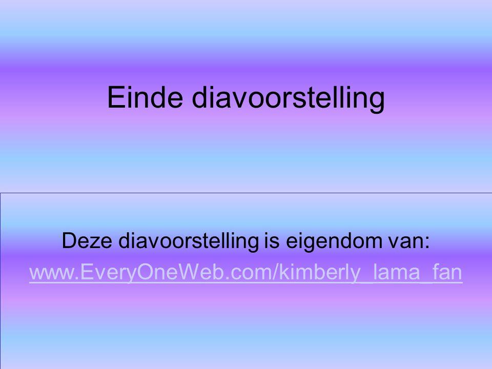 Einde diavoorstelling Deze diavoorstelling is eigendom van: www.EveryOneWeb.com/kimberly_lama_fan